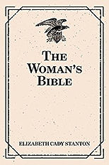 Elizabeth Cady Stanton The Womens Bible