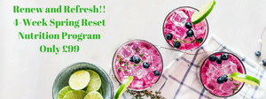 Renew and Refresh! 4 Week Spring Reset Nutrition Program Only £99