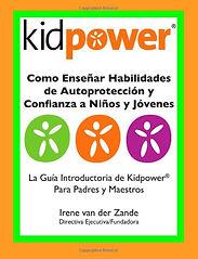 Libro Kidpower como enseñar habiliades de autoprotección y confianza a niños y jóvenes Irene Van der Zande
