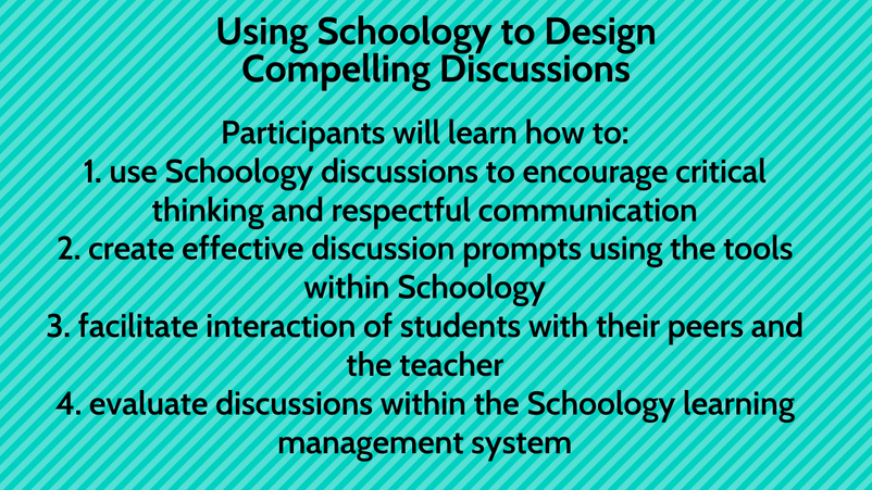 Using Schoology to Design Compelling Discussions