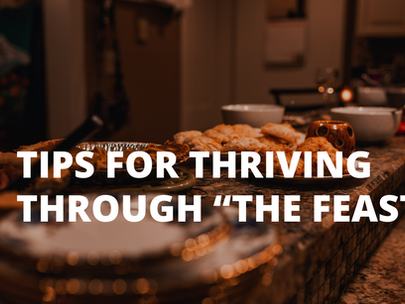 """Tips for Thriving Through """"the Feast"""""""