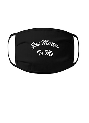 You Matter To Me Mask