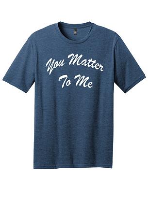 You Matter To Me Tee