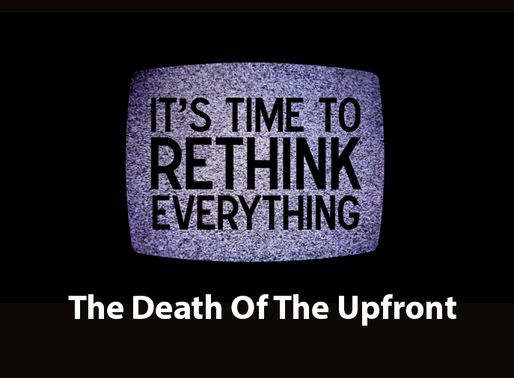 The Death Of The Upfront, Scatter Takes Over – only 30% of TV inventory estimated to be sold