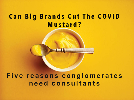 Can Big Brands Cut The COVID Mustard?     Five reasons conglomerates need consultants