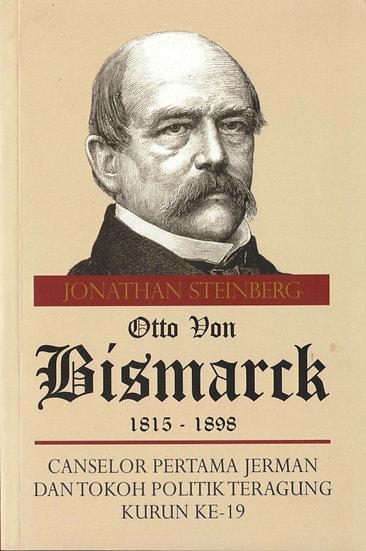 Otto Von Bismarck:Canselor Pertama Jerman Dan Tokoh Politik Teragung Kurun Ke-19