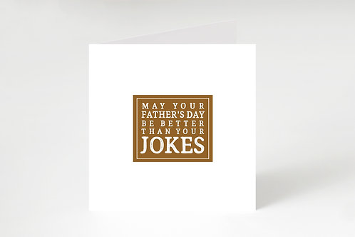 May Your Father's Day Be Better Than Your Jokes Square Card