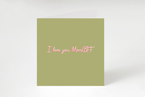 I love you, Mom/BFF Square Card