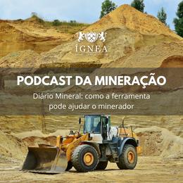 Podcast da Mineração apresenta: Diário Mineral - como a ferramenta pode ajudar o minerador