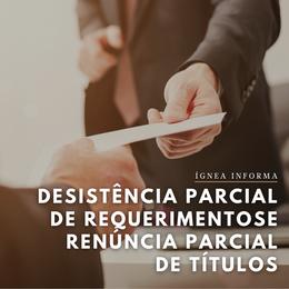 Desistência parcial de requerimentos e renúncia parcial de títulos