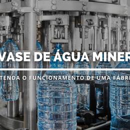 Envasamento de água mineral: conheça o dia-a-dia de uma fábrica