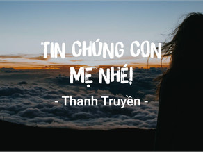 [Thư] Tin chúng con Mẹ nhé - Thanh Truyền