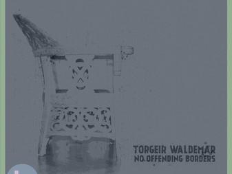 Torgeir Waldemar 'No Offending Borders' Album Review
