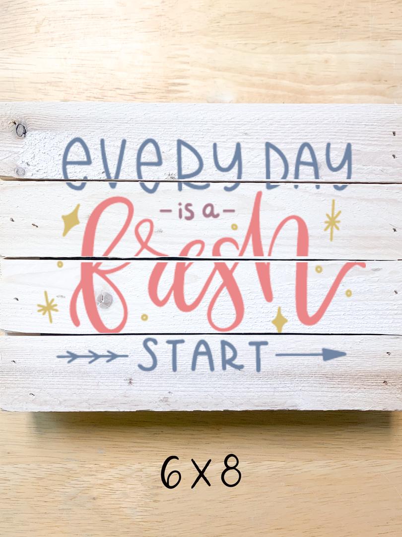 everydayisafreshstart_6x8.png