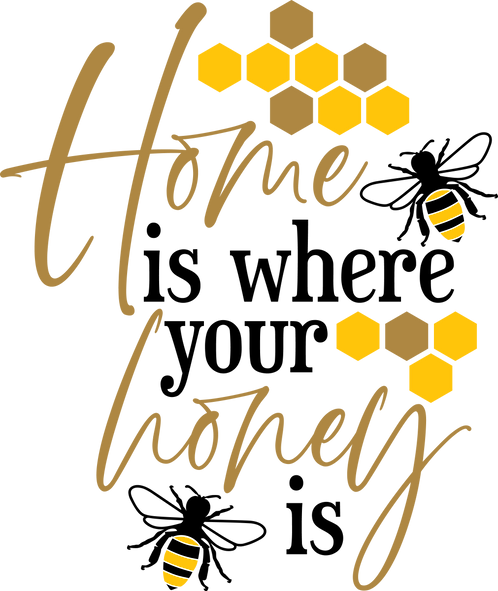 Home is where your honey is vinyl stencil