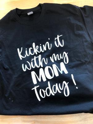 """Kickin' It With My Mom Today"" T-Shirt"