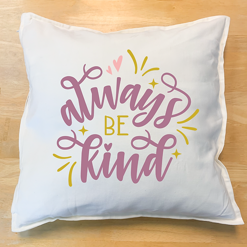 """Always be kind"" Pillow"