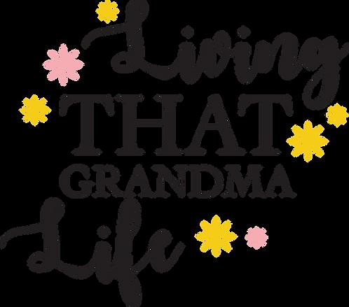 """""""Living That Grandma Life"""" Stencil"""