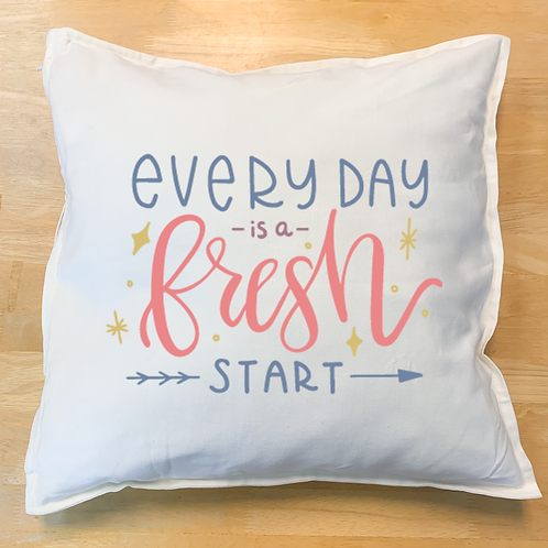 """Everyday is a fresh start"" Pillow"