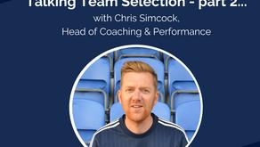 Talking Team Selection - part 2!