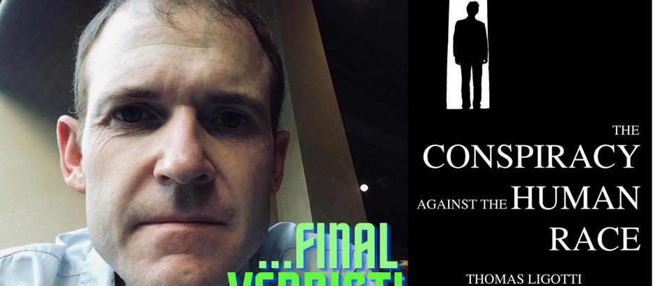 Thomas Ligotti—My Final Verdict!