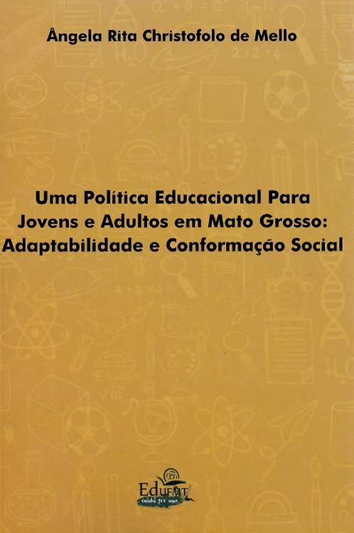 UMA POLÍTICA EDUCACIONAL PARA JOVENS E ADULTOS EM MT: ADAPTABILIDADE E CONFORMAÇ