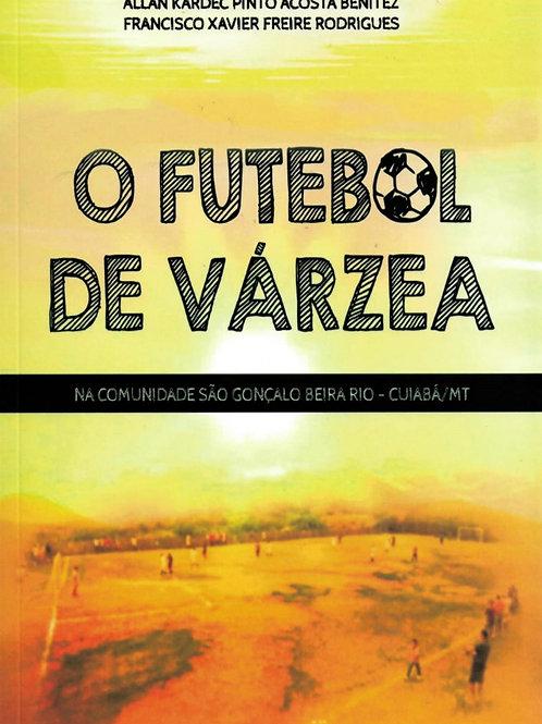 O FUTEBOL DE VÁRZEA NA COMUNIDADE SÃO GONÇALO BEIRA RIO - CUIABÁ-MT
