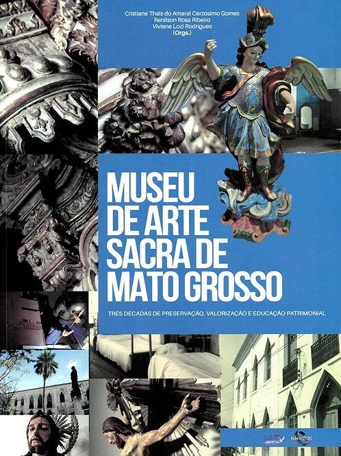 MUSEU DE ARTE SACRA DE MATO GROSSO: TRÊS DÉCADAS DE PRESERVAÇÃO, VALORIZAÇÃO E E