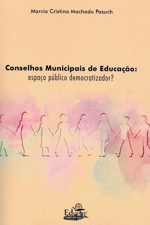 CONSELHOS MUNICIPAIS DE EDUCAÇÃO: ESPAÇO PÚBLICO DEMOCRATIZADOR?