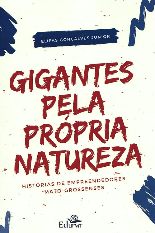 GIGANTES PELA PRÓPRIA NATUREZA: HISTÓRIAS DE EMPREENDEDORES MATO-GROSSENSES