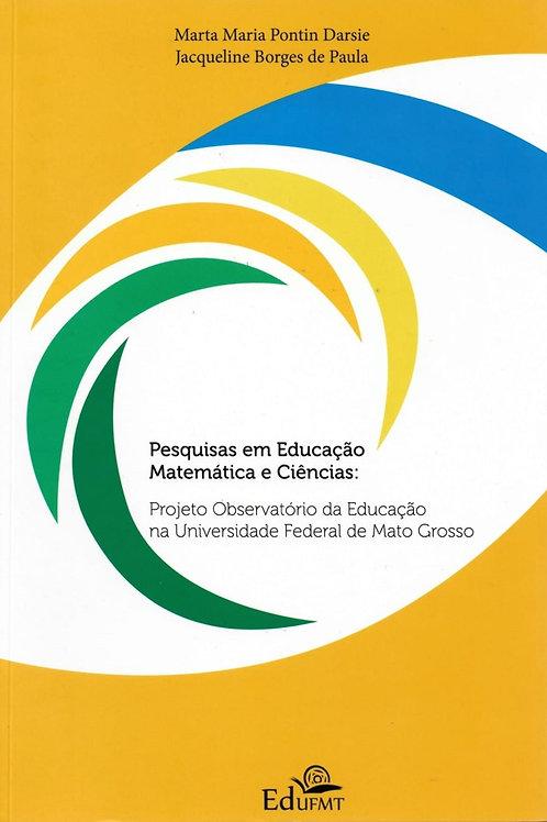 PESQUISAS EM EDUCAÇÃO MATEMÁTICA E CIÊNCIAS: P. OBSERVATÓRIO DA EDUCAÇÃO NA UFMT