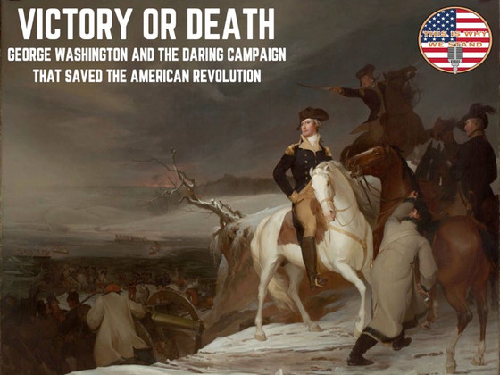 Victory or Death: George Washington and the Daring Campaign That Saved the American Revolution