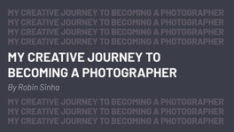 MY CREATIVE JOURNEY TO BECOMING A PHOTOGRAPHER