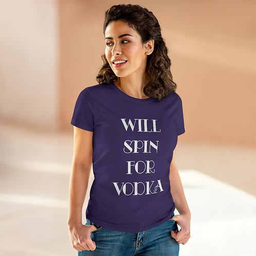 Will Spin For Vodka Women's Tee