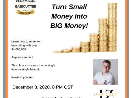 Turn Small Money Into BIG Money