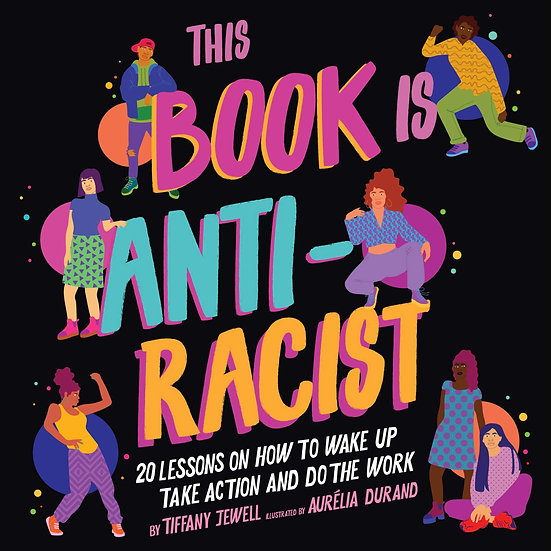 This Book Is Anti-Racist: 20 Lessons on How to Wake Up, Take Action, and Do The