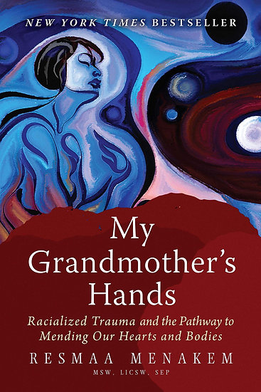 My Grandmother's Hands: Racialized Trauma and the Pathway to Mending Our Hearts