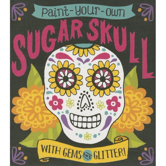 Paint-Your-Own Sugar Skull: With Gems and Glitter! (Miniature Editions)