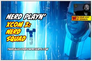 NERD PLAYN - XCOM 2 10/17/16 From Ed Johnson NERD
