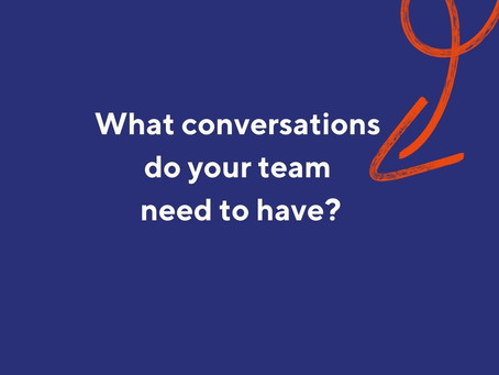 What conversations do your team need to have?