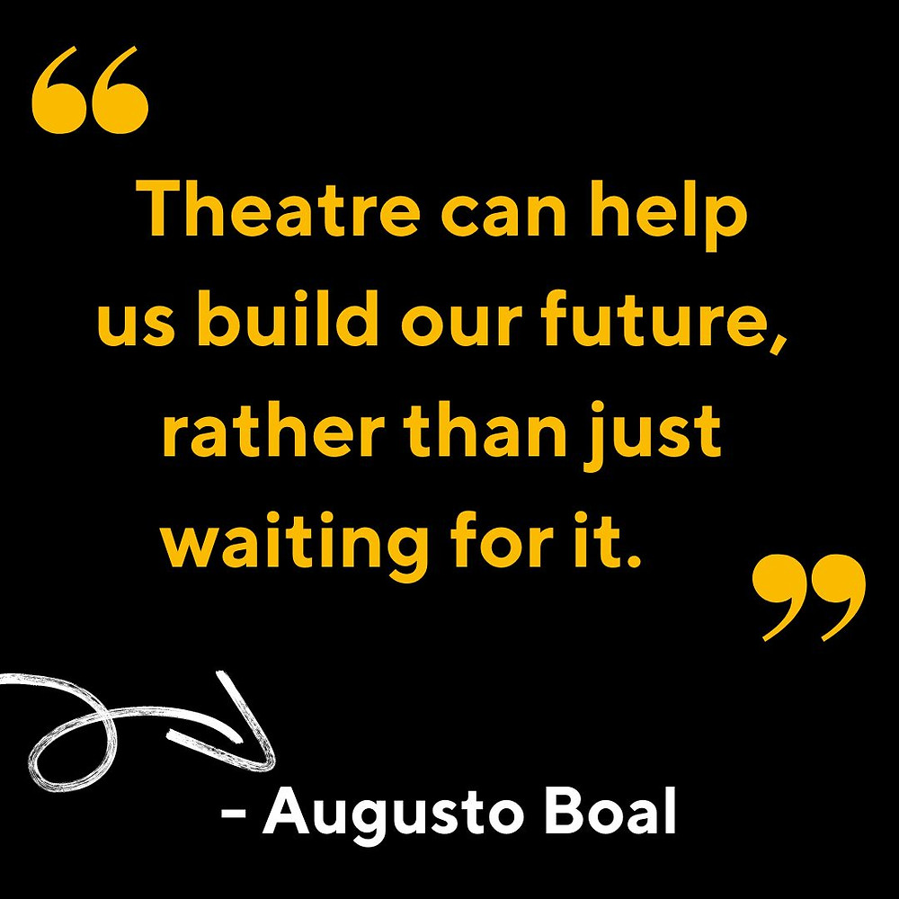 An Augusto Boal quote about theatre helping to build our future
