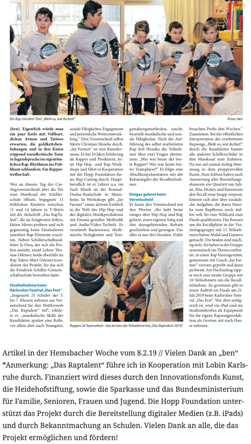 """Artikel in der Hemsbacher Woche vom 8.2.19 // Vielen Dank an """"ben"""" *Anmerkung: """"Das Raptalent"""" führe ich in Kooperation mit Lobin Karlsruhe durch. Finanziert wird dieses durch den Innovationsfonds Kunst, die Heidehofstiftung, sowie die Sparkasse und das Bundesministerium für Familie, Senioren, Frauen und Jugend. Die Hopp Foundation unterstützt das Projekt durch die Bereitstellung digitaler Medien (z.B. iPads) und durch Bekanntmachung an Schulen. Vielen Dank an alle, die das Projekt ermöglichen und fördern!"""