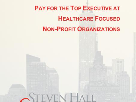 Top Executive Compensation at Healthcare Focused Non-Profit Organizations