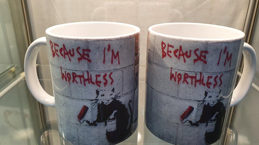 Banksy Mug Because I'm Worthless