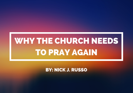Why The Church Needs to Pray Again