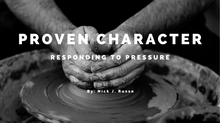Proven Character | Responding to Pressure