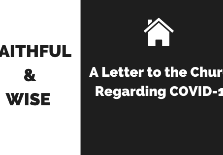 Faithful & Wise   A Letter to the Church Regarding COVID-19