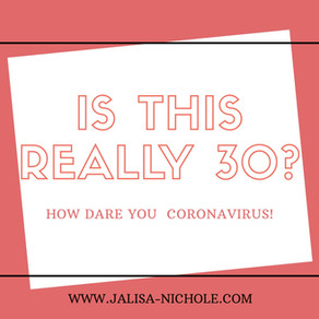 Is this really 30? How dare you coronavirus!