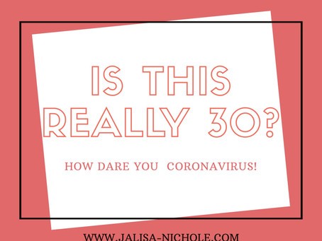 Is this really 30? How dare you coronavirus!