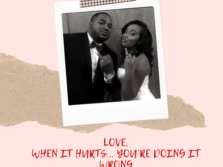 LOVE: when it hurts, you're doing it wrong